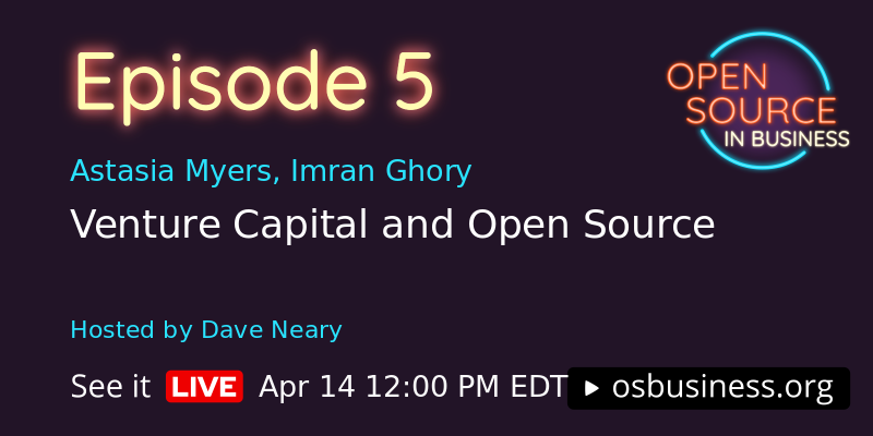 Venture Capital and Open Source. April 14th, 12am EDT
